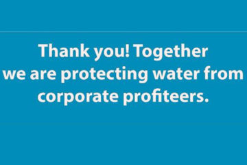 Thank you! Together we are protecting water from corporate profiteers