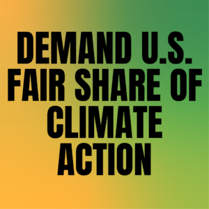 A graphic with block text that says 'Demand U.S. Fair Share of climate action' against yellow and green background.